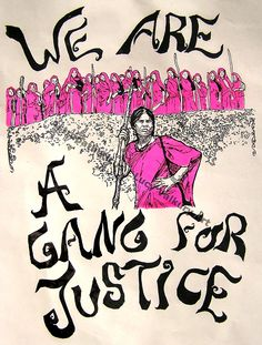 Gulabi Gang    This is an image of the Gulabi(pink) Gang from India. The are a group of women untouchables from some of the poorest villages who wear pink saris and train in stick fighting with their leader Sampat Pal. They attack abusive or negligent husbands and corrupt policemen, taking justice directly into their own hands because they are so often ignored by the authorities. They aim to lift women out of helplessness by giving them self defense skills, high self