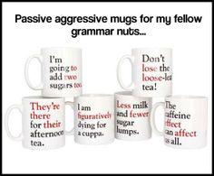 Passive aggressive grammar nazi mugs.