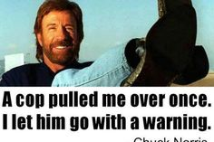 A cop pulled Chuck over once...