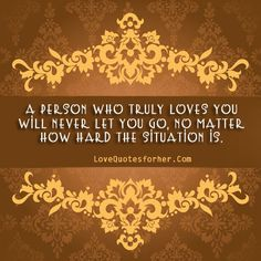 A person who truly loves you will never let you go , True love quotes