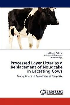 Processed Layer Litter as a Replacement of Nougcake in Lactating Cows - Feeding mothers sh*t. There's something quite depraved in the dairy industry.