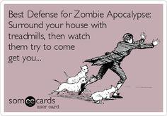 Best Defense for Zombie Apocalypse: Surround your house with treadmills, then watch them try to come get you... laugh, zombi apocalyps, season ecard, zombie apocalypse, funni season