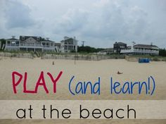 Beachy Learning! Disguised as play, beach time is a perfect time for sneaking in some learning! What does your family like to play at the beach?