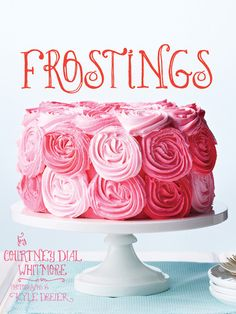 cookbook, sweet treats, rose cake, frosting recipes, buttercream frosting, baker, new books, cake recipes, parti