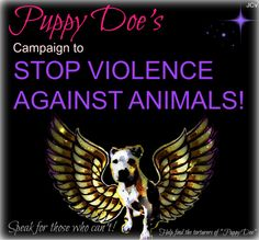http://puppydoe.wordpress.com/i-am-an-ambassador-of-puppy-does-campaign-to-stop-violence-against-animals/
