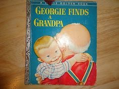 Georgie Finds A Grandpa, A Little Golden Book, 1954, A Edition(Eloise Wilkins)