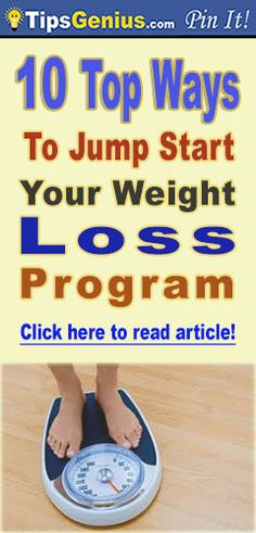 10 top ways to jump start your weight loss program. It is a lovely article, read it!