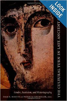 The Cultural Turn in Late Ancient Studies: Gender, Asceticism, and Historiography: Philip Rousseau, Dale B. Martin, Patricia Cox Miller: 978...