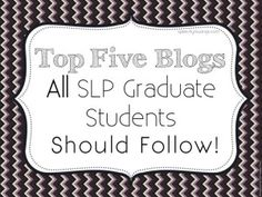 Speechy Musings: Top Five Blogs for SLP Graduate Students. Pinned by SOS Inc. Resources. Follow all our boards at pinterest.com/sostherapy for therapy resources.