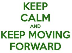 Keep Calm and Keep Moving FORWARD