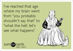 Haha! old age, funni stuff, life, ecard, laugh, true, humor, quot, thing