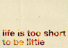 tall girl pride- life is too short to be little