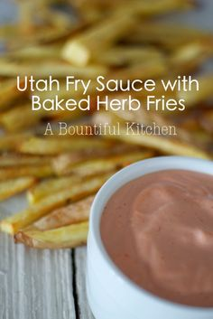 A Bountiful Kitchen: Utah Fry Sauce and Baked Herb Fries