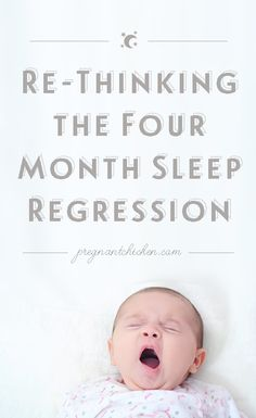 Re-Thinking the Four Month Sleep Regression — Pregnant Chicken  (Plus, a chance to win one-on-one time with a sleep consultant worth $449)