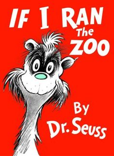"""If I Ran The Zoo,""  by Dr. Seuss"