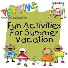 Lots and lots of fun Summer time Activities for the Kids.