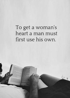 To get a woman's heart a man must first use his own. #quotes about love and relationships