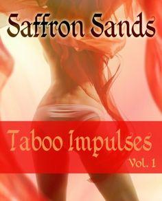 Taboo Impulses Vol.1 by Saffron Sands, http://www.amazon.com/dp/B00IZOJ9IC/ref=cm_sw_r_pi_dp_N6Mitb0Q49N99