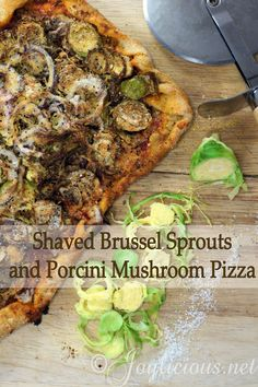 Shaved Brussel Sprouts + Porcini Mushroom Pizza: http://joylicious.net ...