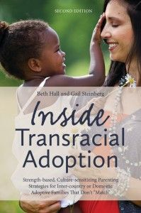 """Need to add this one to our reading list: Inside Transracial Adoption, 2nd ed.  """"Just as we cannot prevent our children from experiencing the loss of their birth family, we cannot prevent them from experiencing the loss of growing up in a same-race family.  What we can do to take care of our children is confront our own blind spots and biases and work to become effective anti-racist allies."""""""