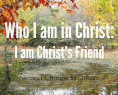 Second Chance to Dream: who I am in Christ: I am Christ's Friend #lifelessons #biblestudy Do you see yourself the way God sees you? This week we're focusing on I am Christ's Friend. Come see the characteristics of a good friend.
