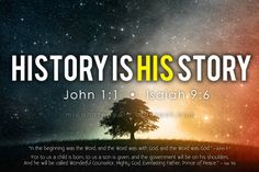 """""""History is His story"""""""