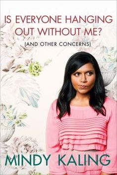 "Is Everyone Hanging Out Without Me -- Mindy Kaling shares her observations, fears, and opinions about a wide-ranging list of the topics she thinks about the most. From her favorite types of guys to life in the ""The Office"" writers' room, her book is full of personal stories and laugh-out-loud philosophies. #books #reading"