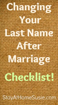 all the places that you need to remember to get your name changed after you get married. good to have