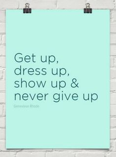 my pep talk for today, never give up, quote