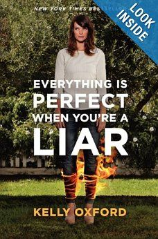 Amazon.com: Everything Is Perfect When You're a Liar. Kelly Oxford