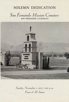 Program cover from the San Fernando Mission Cemetery expansion and dedication on November 1, 1953. The cemetery is located adjacent to San Fernando Mission Rey de España in Mission Hills California. The Mission was founded on September 8, 1797, and the original cemetery is located on the north side of the Church. The first internment in the Church took place in 1798, and the first burial in 1800. San Fernando Valley History Digital Library.