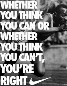 Whether you think you can or whether you think you can't, you're right.