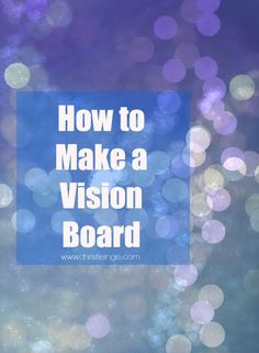 Click over to learn: How to Make a Vision Board