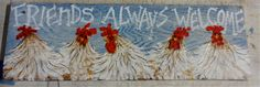 Hand Painted Wooden Signs Chickens | Chicken Sign Welcome Friends hand painted art by cackleblossums