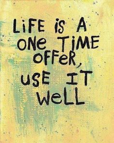 Life. A one time offer!