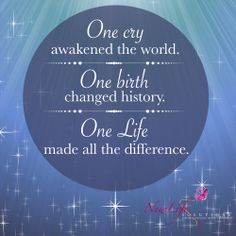 """One cry awakened the world. One birth changed history. One life made all the difference."""