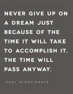 Never give up on a dream just because of the time it will take to accomplish it   #inspiration