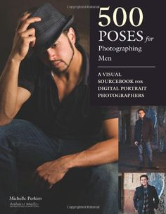 500 Poses for Photographing Men: A Visual Sourcebook for Digital Portrait Photographers by Michelle Perkins