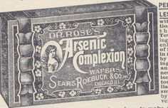 "Sold by Sears, these poisonous wafers were advertised as being ""simply magical"" for the complexion."