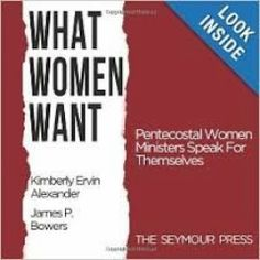 What Women Want: Pentecostal Woman Ministers Speak for Themselves