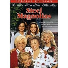 Steel Magnolias - This movie has the BEST quotes ever!
