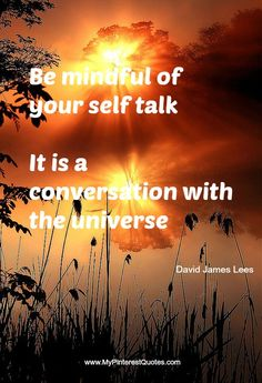 It is a conversation with the universe