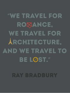 architecture quote, lost, romances, inspir, place, travel quotes, wanderlust, ray bradburi, ray bradbury