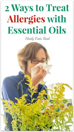 2 Ways to Treat Allergies with Essential Oils - Healy Eats Real #allergies #essentialoils #seasonalallergies #natural #holistic