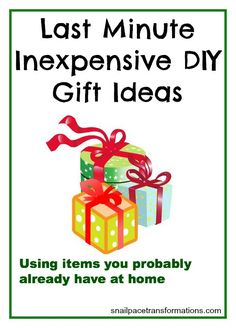 Using common household items to create inexpensive gift ideas, quick!