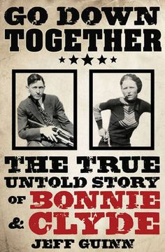 go down together: the true, untold story of bonnie and clyde • jeff guinn