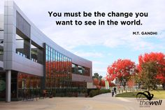"""""""You must be the change you want to see in the world."""" - M.T. Gandhi"""
