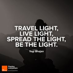 Travel Light, Live Light, Spread The Light + Be The Light . . . This is very Quakerly
