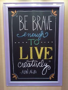 Be brave enough to live life creatively. - Alan Alda