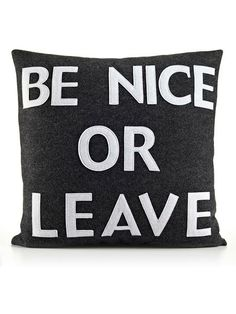 Be Nice Or Leave 22x22 Pillow | VAULT
